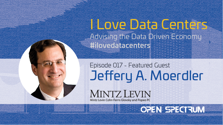 Data Center Industry Attorney Perspectives – Episode 017 – Jeffrey A. Moerdler