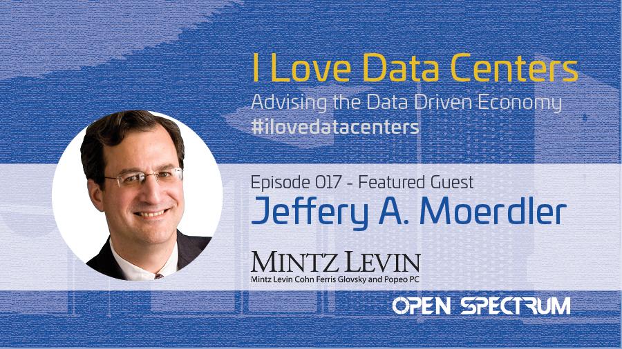 Data Center Industry Attorney Perspectives – Episode 017 – Jeffrey A. Moerdler
