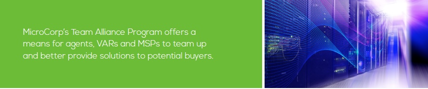 MicroCorp's Team Alliance Program offers a means for agents, VARs and MSPs to team up and better provide solutions to potential buyers.