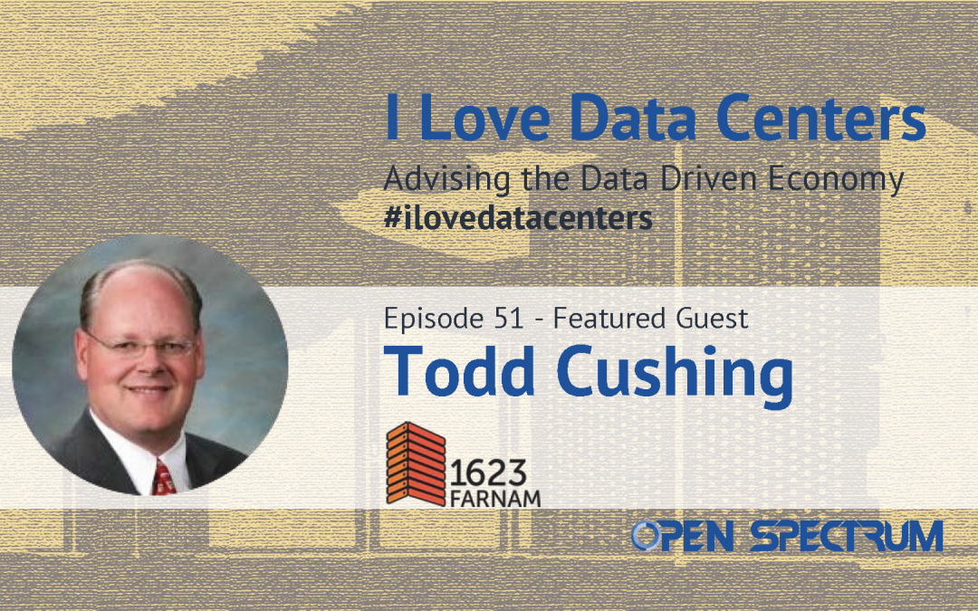 Data Centers and Interconnection in Omaha – Episode 51 – Todd Cushing
